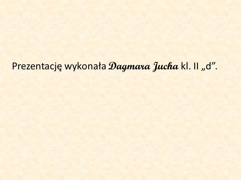 """Prezentację wykonała Dagmara Jucha kl. II """"d ."""