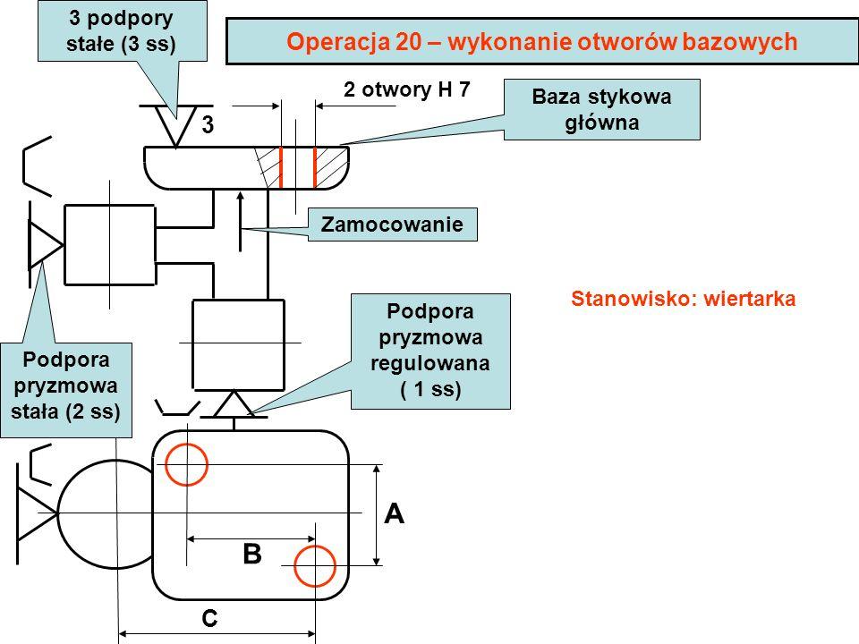 A B Operacja 20 – wykonanie otworów bazowych 3 C