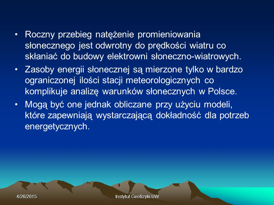 Roczny przebieg natężenie promieniowania słonecznego jest odwrotny do prędkości wiatru co skłaniać do budowy elektrowni słoneczno-wiatrowych.
