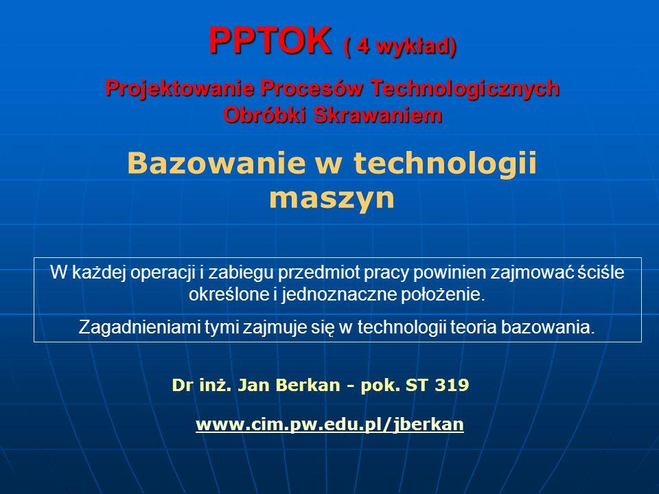 PPTOK ( 4 wykład) Bazowanie w technologii maszyn