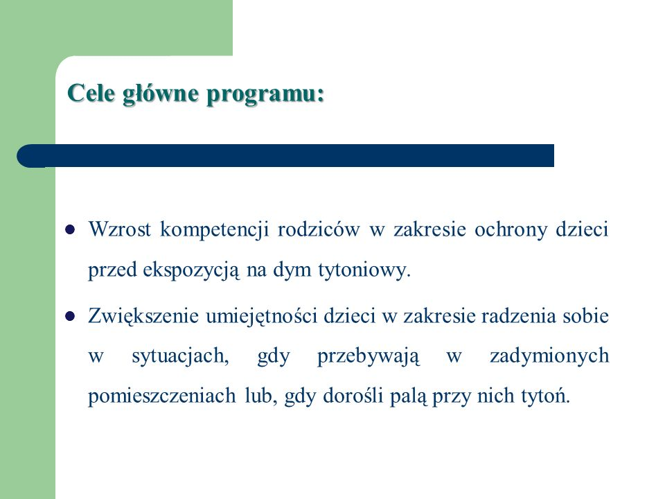 Cele główne programu:Wzrost kompetencji rodziców w zakresie ochrony dzieci przed ekspozycją na dym tytoniowy.