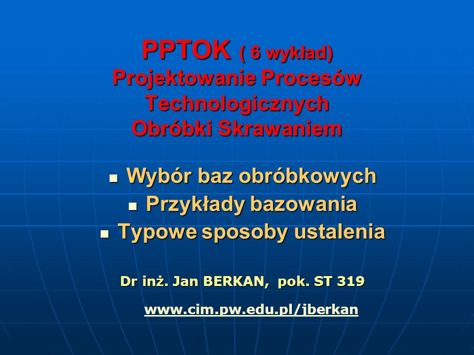 PPTOK ( 6 wykład) Projektowanie Procesów Technologicznych Obróbki Skrawaniem