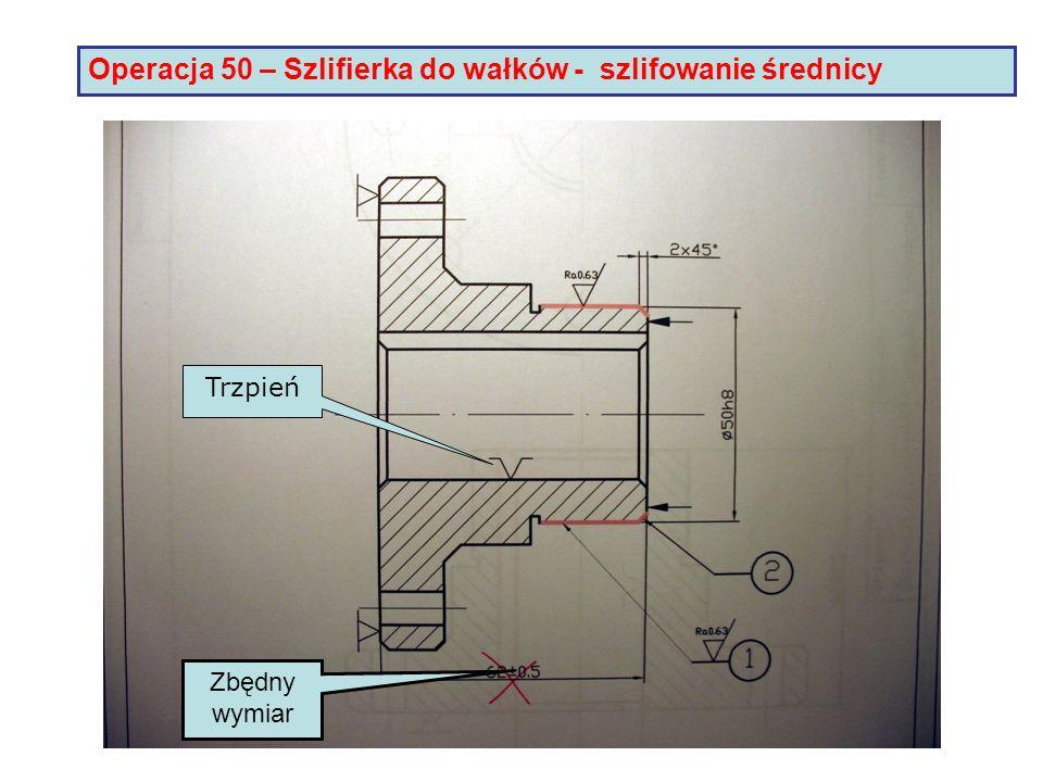 Operacja 50 – Szlifierka do wałków - szlifowanie średnicy