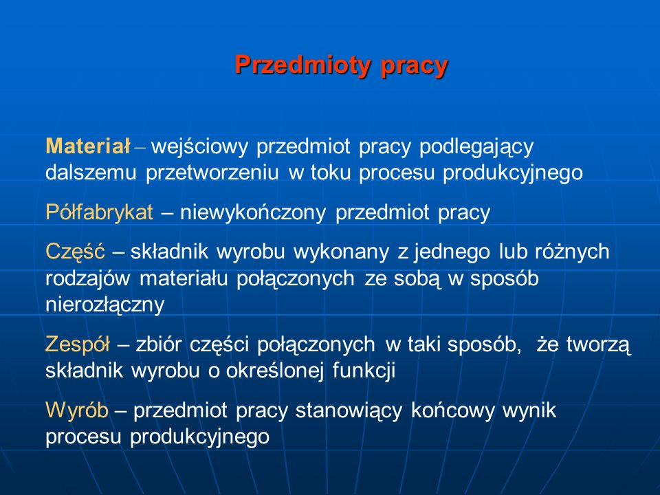 Przedmioty pracy Materiał – wejściowy przedmiot pracy podlegający dalszemu przetworzeniu w toku procesu produkcyjnego.