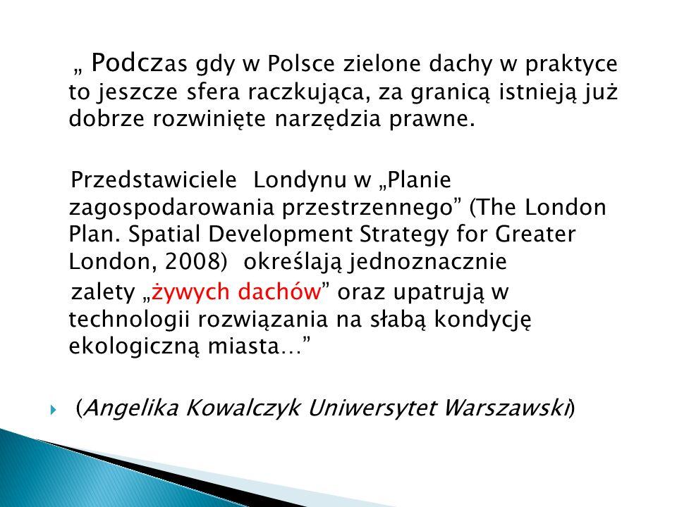 """"""" Podczas gdy w Polsce zielone dachy w praktyce to jeszcze sfera raczkująca, za granicą istnieją już dobrze rozwinięte narzędzia prawne."""