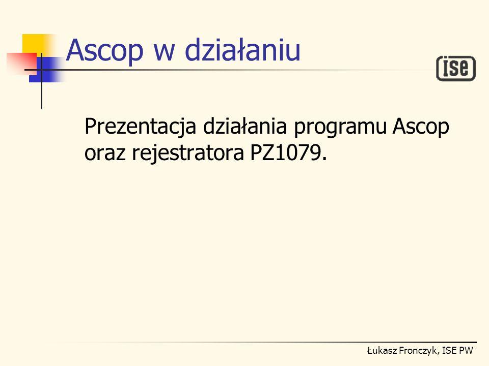 Ascop w działaniu Prezentacja działania programu Ascop oraz rejestratora PZ1079.