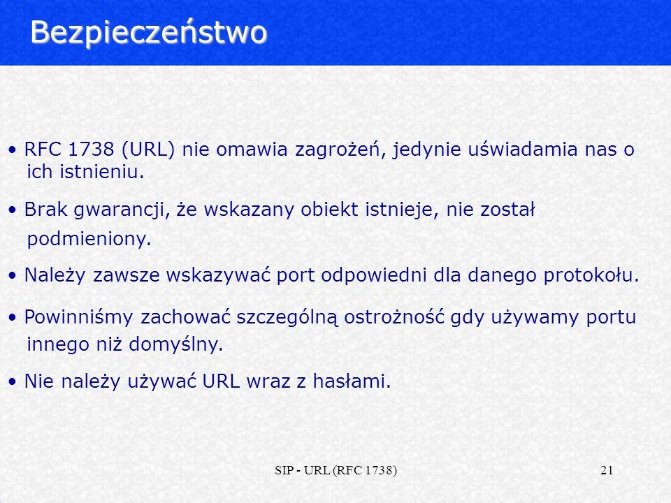 Bezpieczeństwo RFC 1738 (URL) nie omawia zagrożeń, jedynie uświadamia nas o. ich istnieniu. Brak gwarancji, że wskazany obiekt istnieje, nie został.
