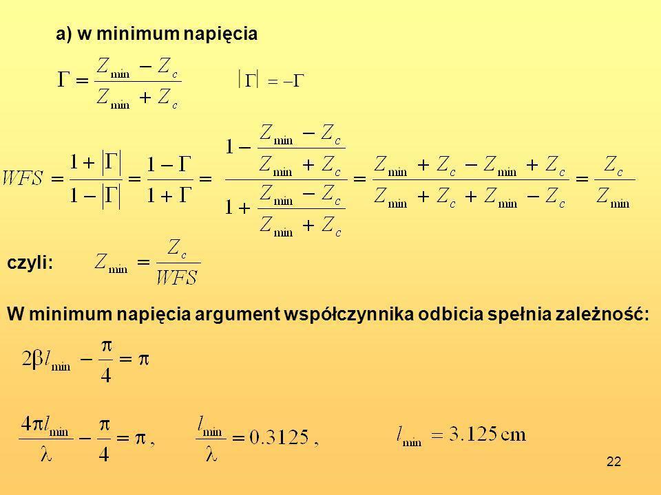 a) w minimum napięcia czyli: W minimum napięcia argument współczynnika odbicia spełnia zależność: