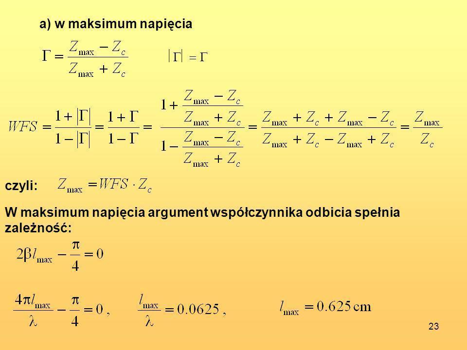 a) w maksimum napięcia czyli: W maksimum napięcia argument współczynnika odbicia spełnia zależność: