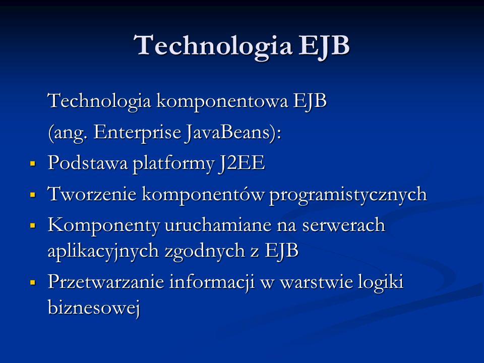 Technologia EJB Technologia komponentowa EJB