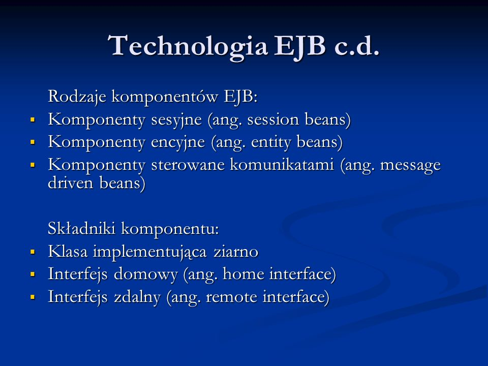 Technologia EJB c.d. Rodzaje komponentów EJB: