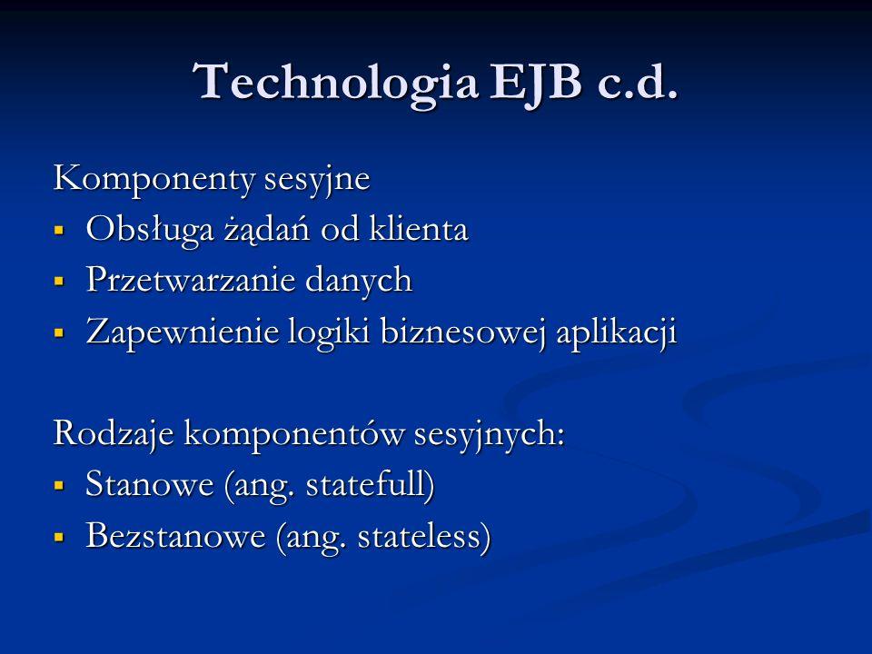 Technologia EJB c.d. Komponenty sesyjne Obsługa żądań od klienta
