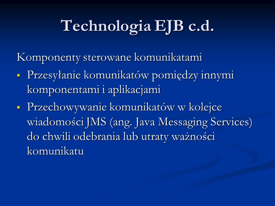 Technologia EJB c.d. Komponenty sterowane komunikatami