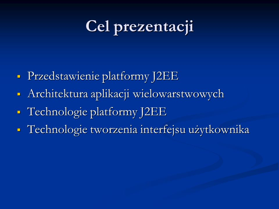 Cel prezentacji Przedstawienie platformy J2EE