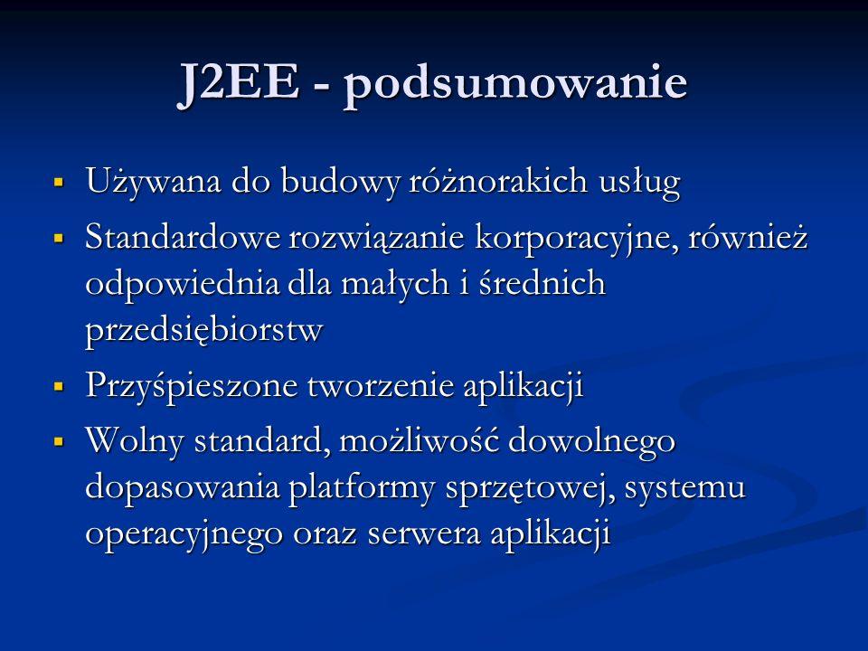 J2EE - podsumowanie Używana do budowy różnorakich usług