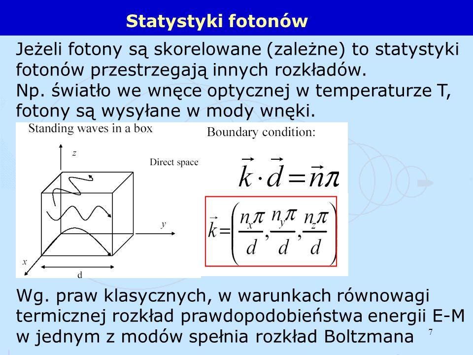 Statystyki fotonów Jeżeli fotony są skorelowane (zależne) to statystyki fotonów przestrzegają innych rozkładów.