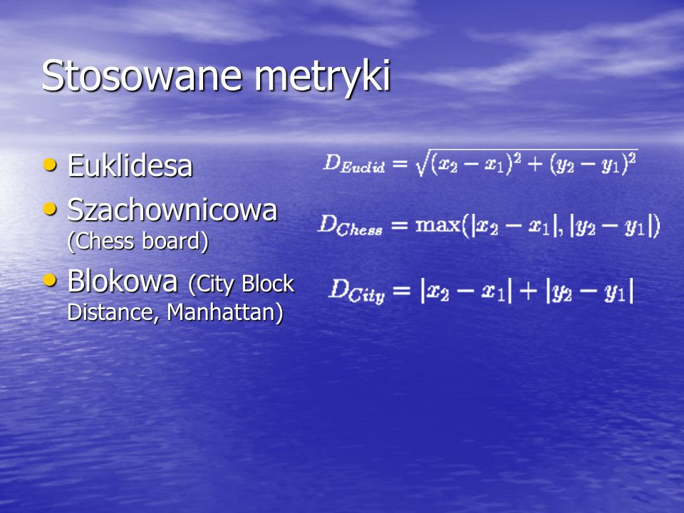Stosowane metryki Euklidesa Szachownicowa (Chess board)