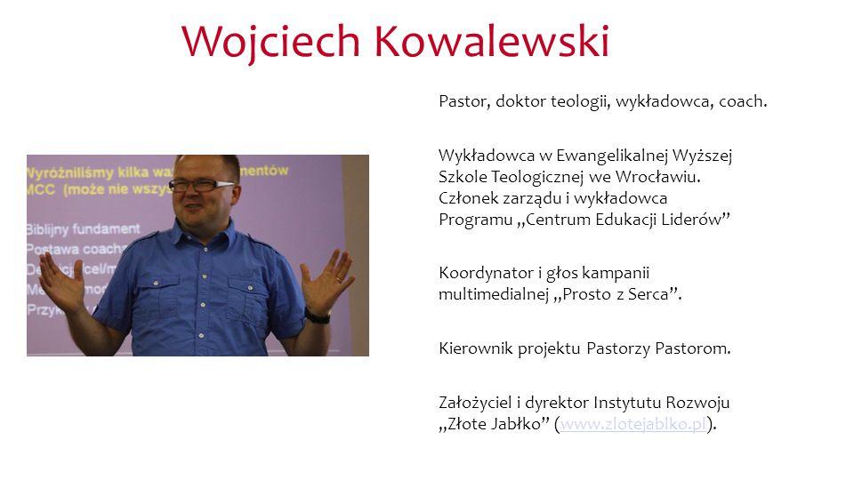 Wojciech Kowalewski Pastor, doktor teologii, wykładowca, coach.