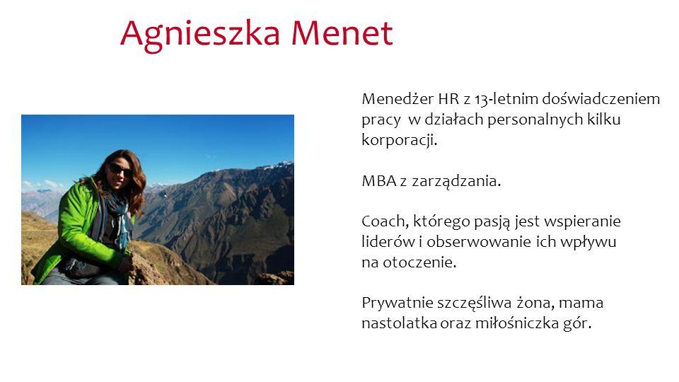 Agnieszka Menet Menedżer HR z 13-letnim doświadczeniem pracy w działach personalnych kilku korporacji.
