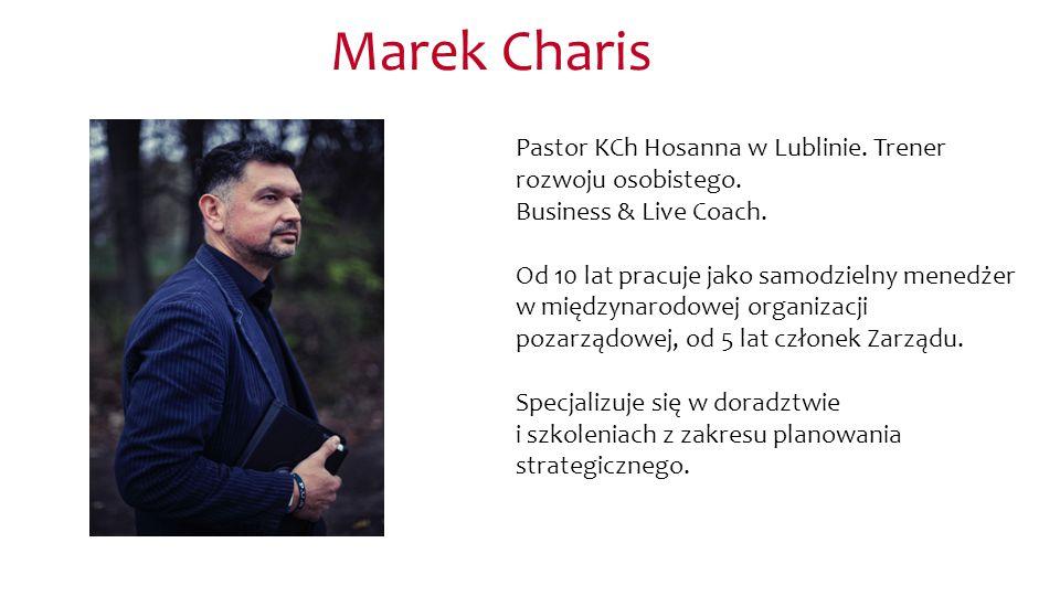 Marek Charis Pastor KCh Hosanna w Lublinie. Trener rozwoju osobistego.