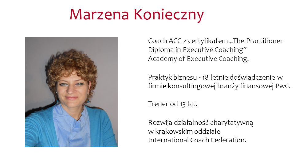 "Marzena Konieczny Coach ACC z certyfikatem ""The Practitioner Diploma in Executive Coaching Academy of Executive Coaching."