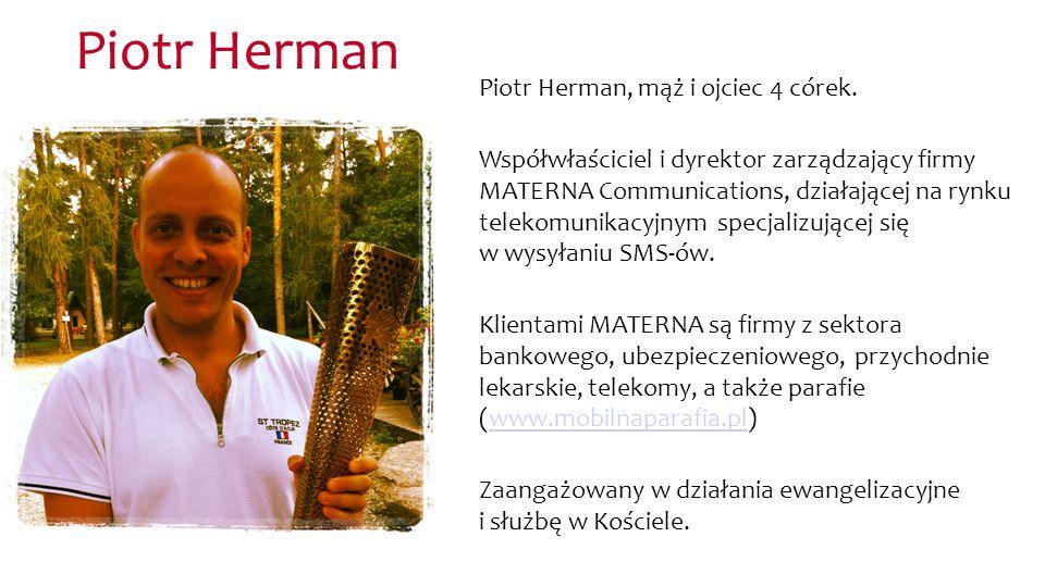 Piotr Herman Piotr Herman, mąż i ojciec 4 córek.