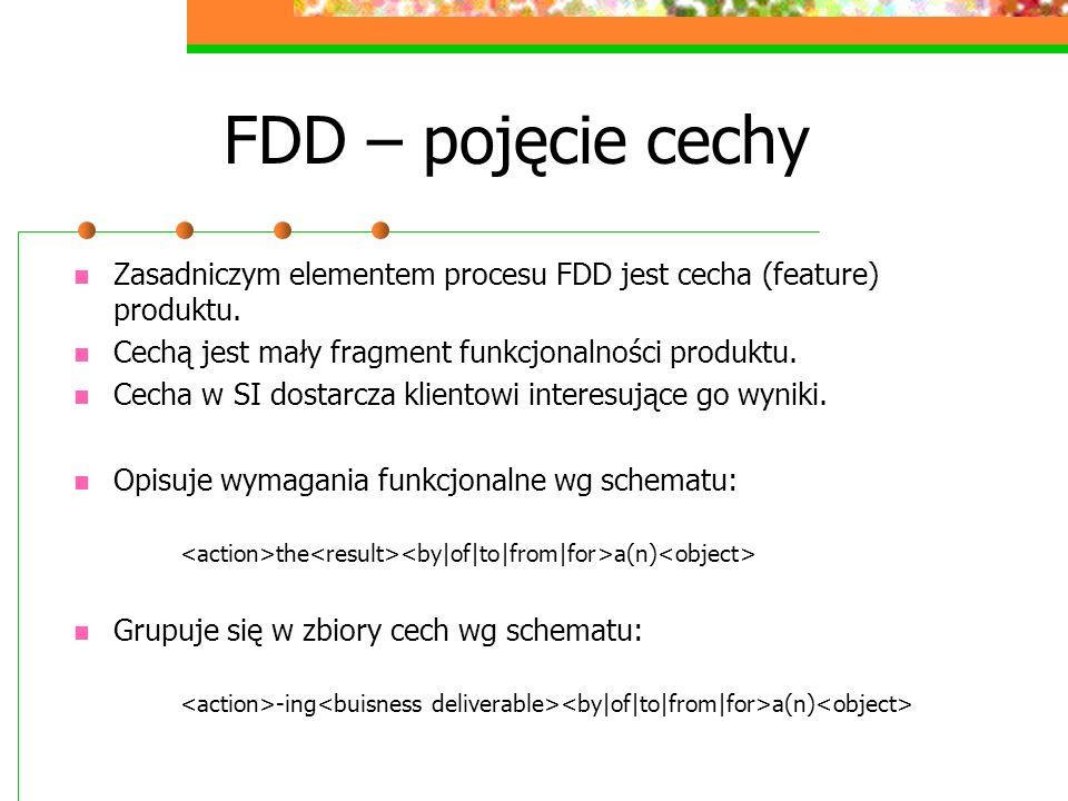 FDD – pojęcie cechy Zasadniczym elementem procesu FDD jest cecha (feature) produktu. Cechą jest mały fragment funkcjonalności produktu.