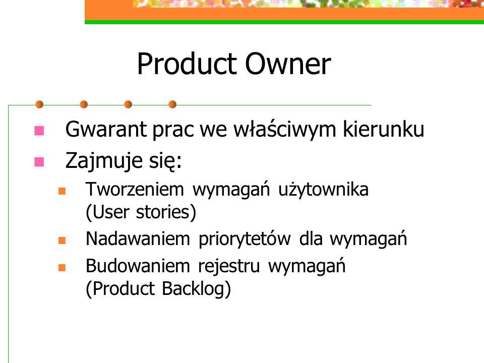 Product Owner Gwarant prac we właściwym kierunku Zajmuje się: