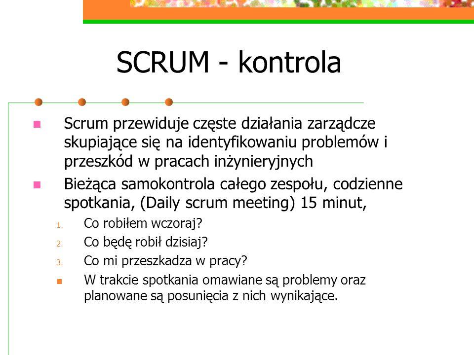 SCRUM - kontrolaScrum przewiduje częste działania zarządcze skupiające się na identyfikowaniu problemów i przeszkód w pracach inżynieryjnych.