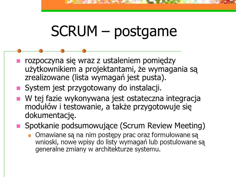 SCRUM – postgame rozpoczyna się wraz z ustaleniem pomiędzy użytkownikiem a projektantami, że wymagania są zrealizowane (lista wymagań jest pusta).