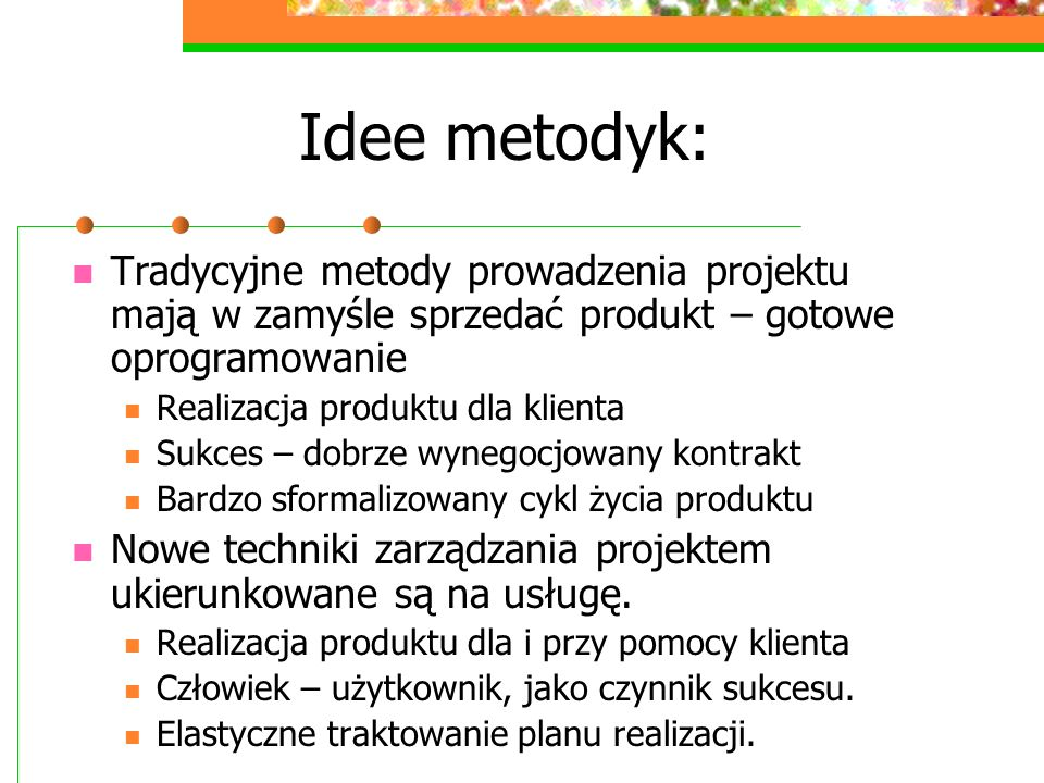 Idee metodyk: Tradycyjne metody prowadzenia projektu mają w zamyśle sprzedać produkt – gotowe oprogramowanie.