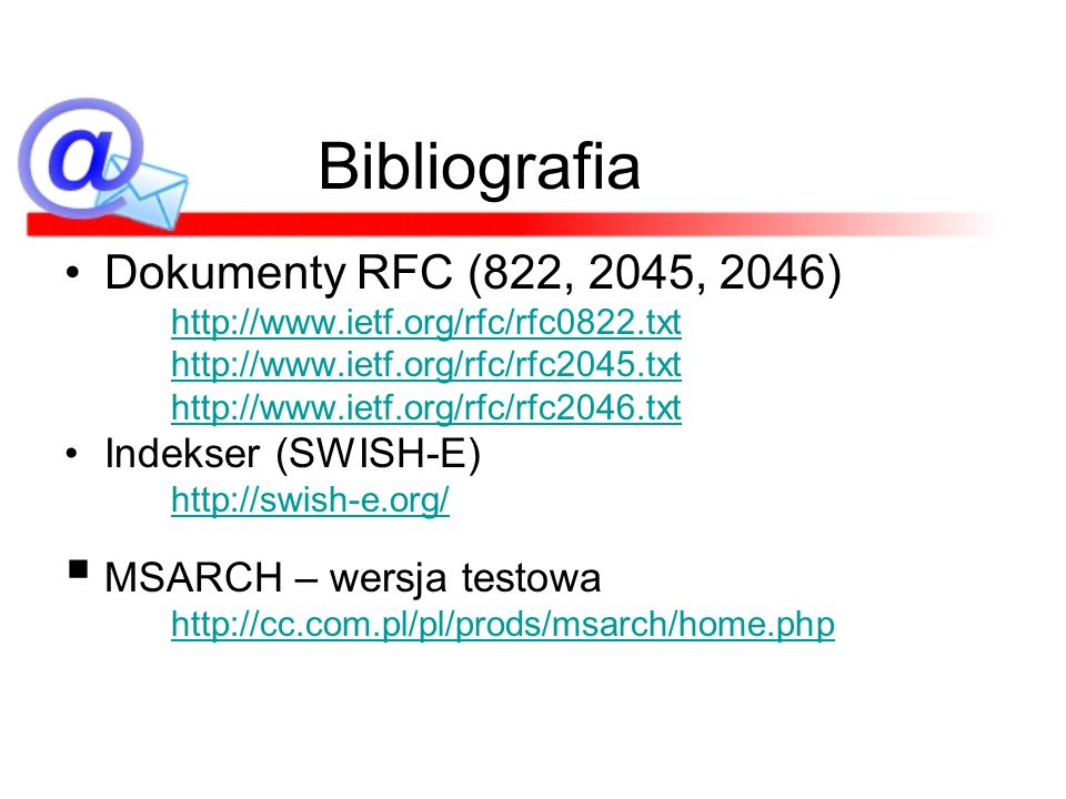 Bibliografia Dokumenty RFC (822, 2045, 2046) Indekser (SWISH-E)
