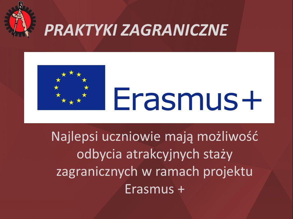 PRAKTYKI ZAGRANICZNE Najlepsi uczniowie mają możliwość odbycia atrakcyjnych staży zagranicznych w ramach projektu Erasmus +