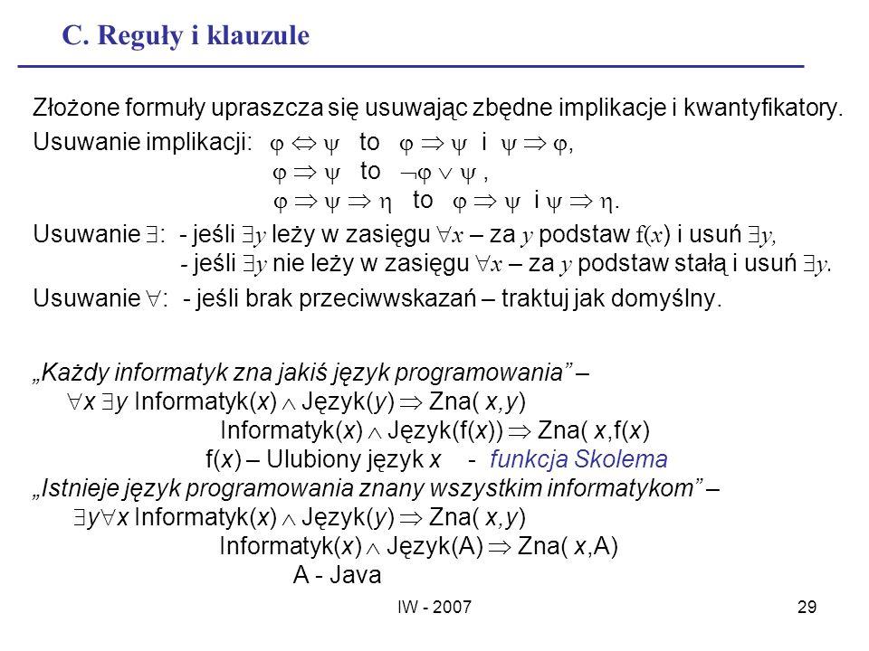 C. Reguły i klauzule Złożone formuły upraszcza się usuwając zbędne implikacje i kwantyfikatory. Usuwanie implikacji:    to    i   ,