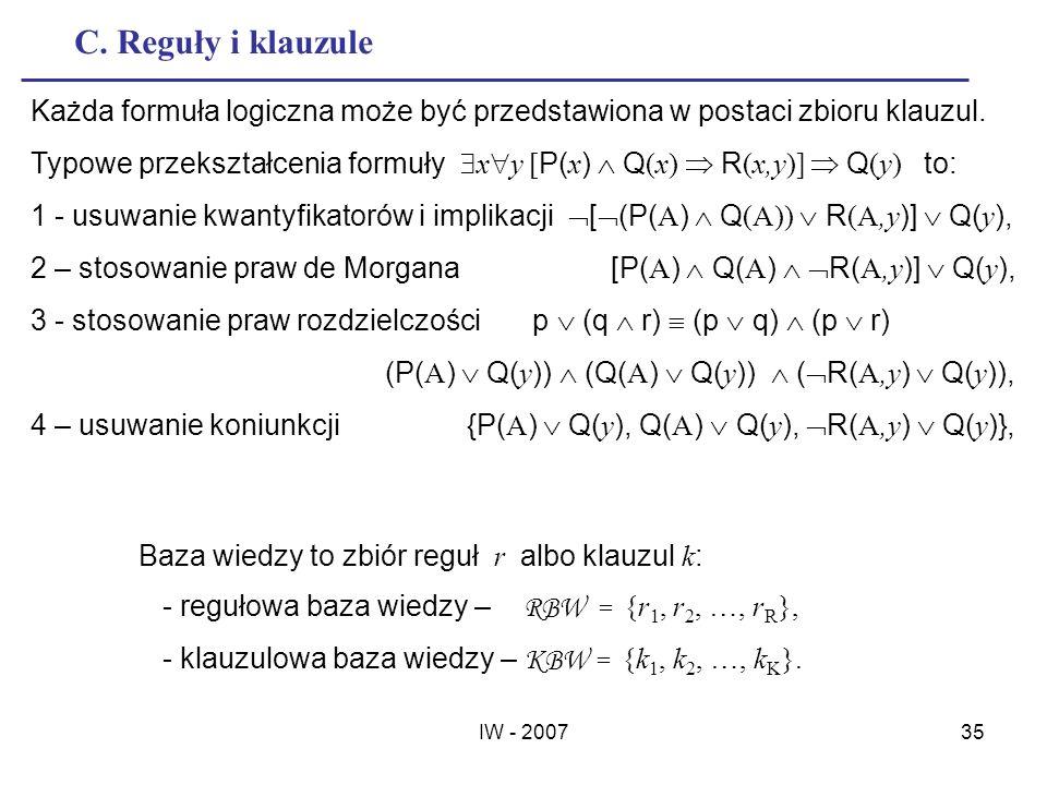 C. Reguły i klauzule Każda formuła logiczna może być przedstawiona w postaci zbioru klauzul.