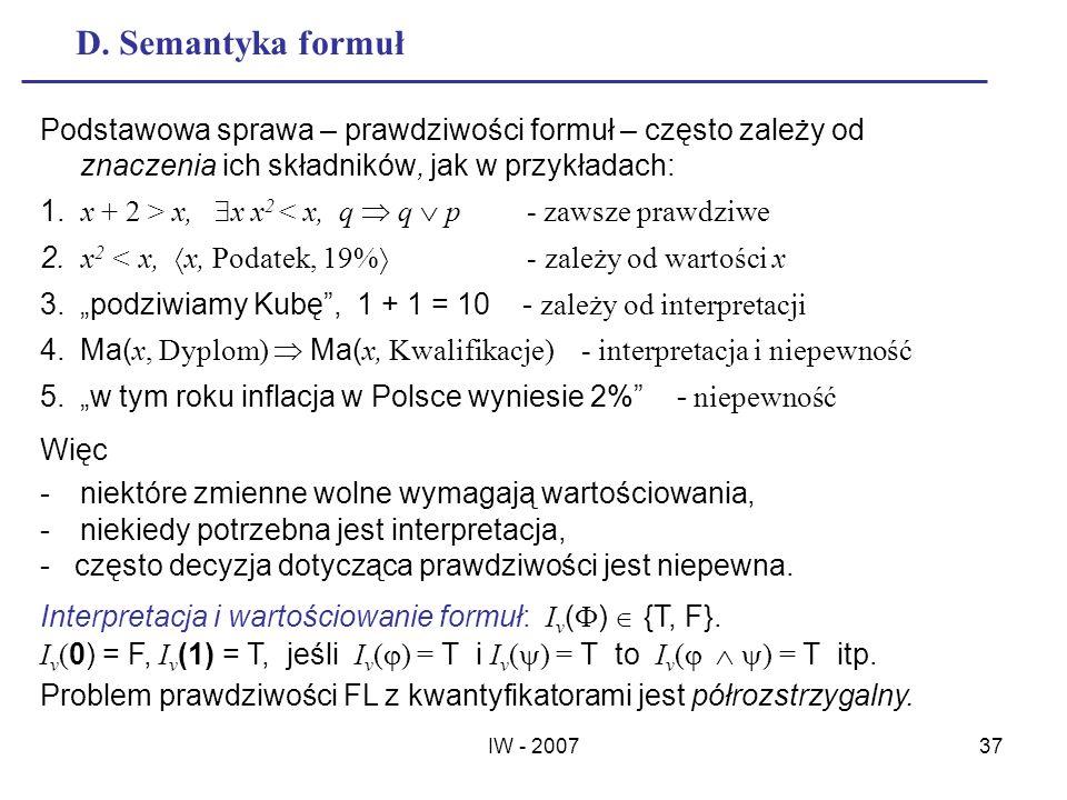 D. Semantyka formuł Podstawowa sprawa – prawdziwości formuł – często zależy od znaczenia ich składników, jak w przykładach: