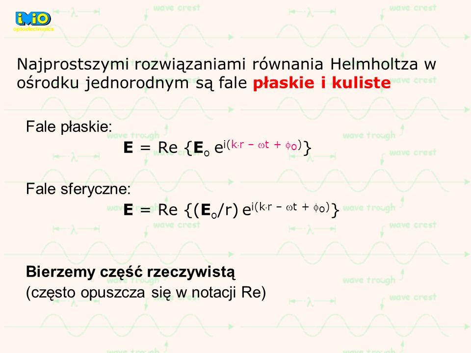 E = Re {Eo ei(kr – wt + o)} Fale sferyczne: