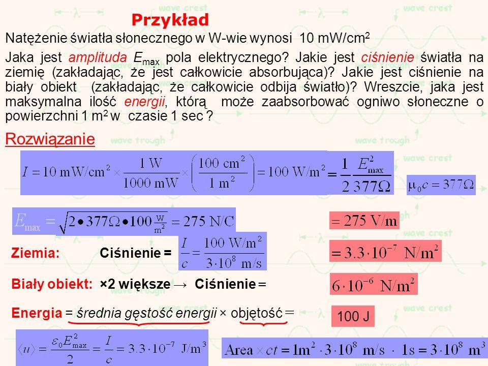 Przykład Natężenie światła słonecznego w W-wie wynosi 10 mW/cm2.