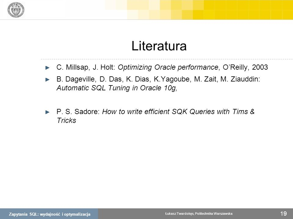Literatura C. Millsap, J. Holt: Optimizing Oracle performance, O'Reilly,