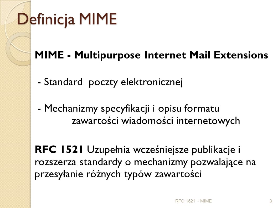 Definicja MIME MIME - Multipurpose Internet Mail Extensions