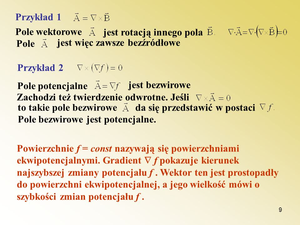 Przykład 1 Pole wektorowe. jest rotacją innego pola. Pole. jest więc zawsze bezźródłowe. Przykład 2.