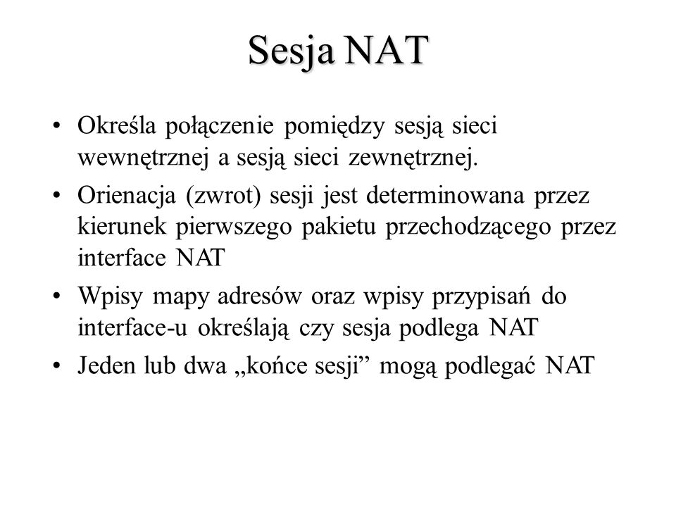 Sesja NAT Określa połączenie pomiędzy sesją sieci wewnętrznej a sesją sieci zewnętrznej.