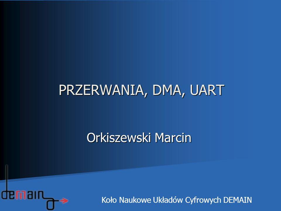 PRZERWANIA, DMA, UART Orkiszewski Marcin