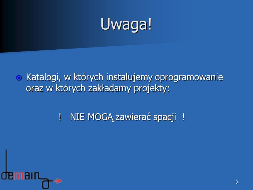 Uwaga. Katalogi, w których instalujemy oprogramowanie oraz w których zakładamy projekty: .