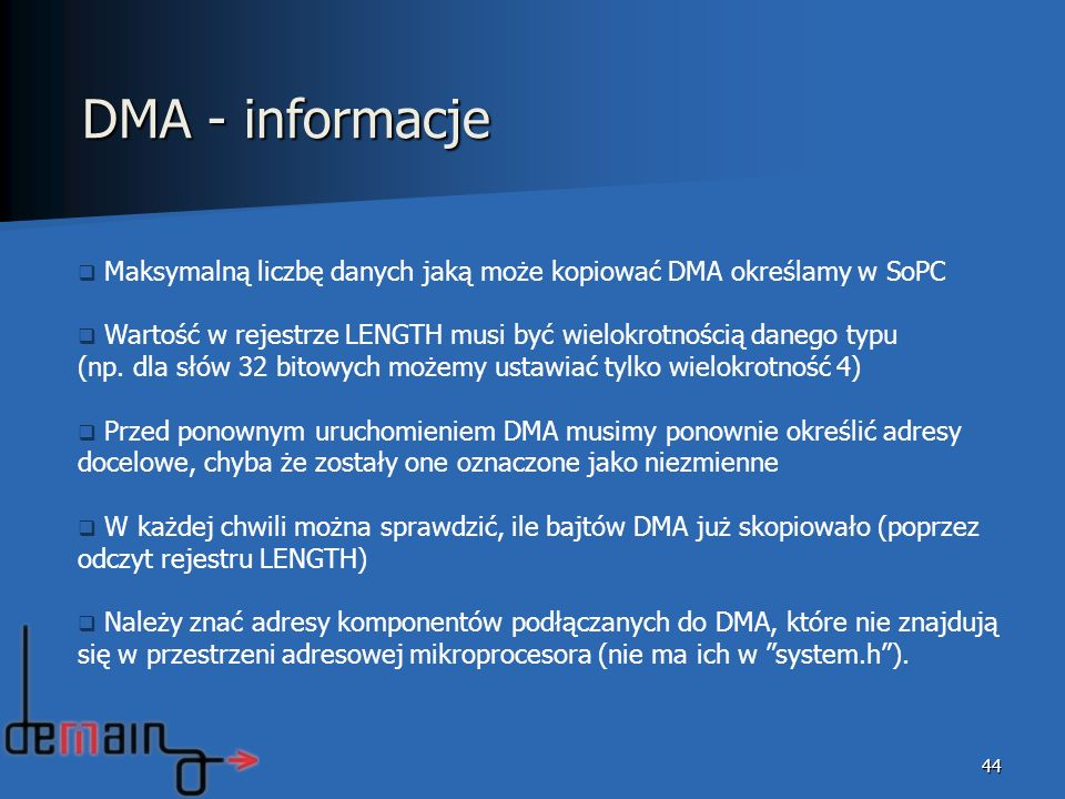 DMA - informacje Maksymalną liczbę danych jaką może kopiować DMA określamy w SoPC. Wartość w rejestrze LENGTH musi być wielokrotnością danego typu.