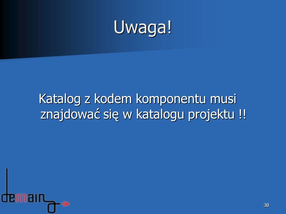 Katalog z kodem komponentu musi znajdować się w katalogu projektu !!
