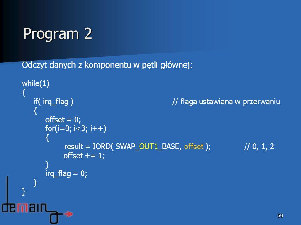 Program 2 Odczyt danych z komponentu w pętli głównej: while(1) {