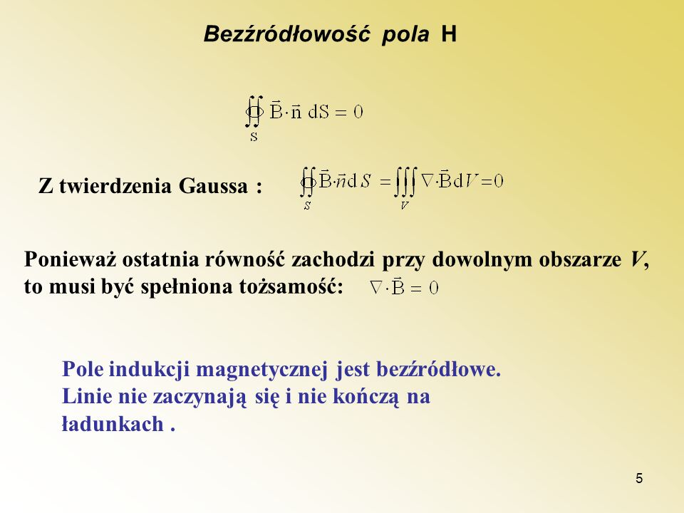 Bezźródłowość pola H Z twierdzenia Gaussa : Ponieważ ostatnia równość zachodzi przy dowolnym obszarze V, to musi być spełniona tożsamość: