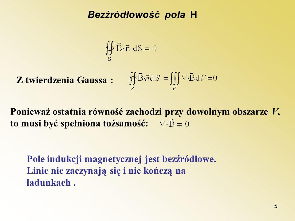 Bezźródłowość pola HZ twierdzenia Gaussa : Ponieważ ostatnia równość zachodzi przy dowolnym obszarze V, to musi być spełniona tożsamość:
