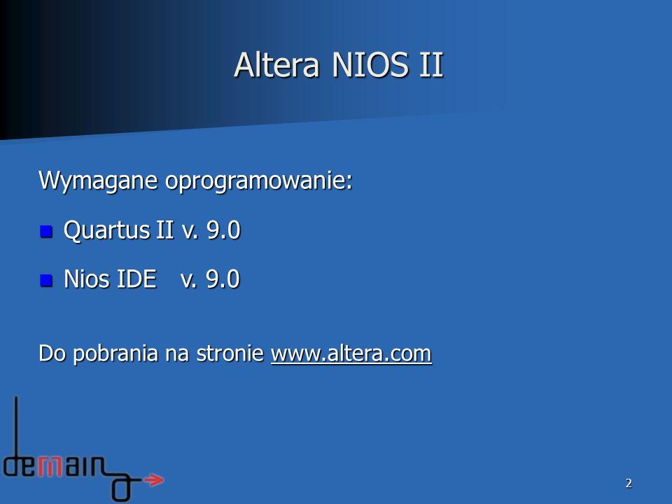 Altera NIOS II Wymagane oprogramowanie: Quartus II v. 9.0